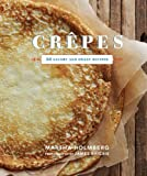 Crepes: 50 Savory and Sweet Recipes by Holmberg, Martha (2012) Hardcover