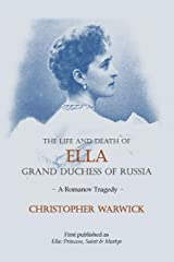 The Life and Death of Ella Grand Duchess of Russia: A Romanov Tragedy Paperback