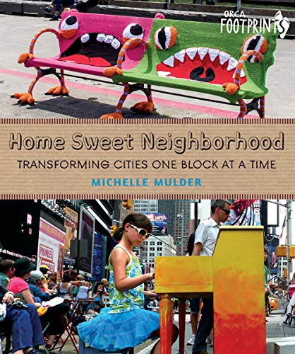 Preisvergleich Produktbild Home Sweet Neighborhood: Transforming Cities One Block at a Time (Orca Footprints)