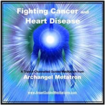 Fighting Cancer and Heart Disease - Guided Meditation - Archangel Metatron