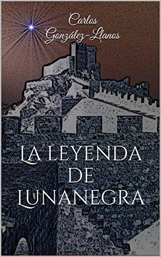 La leyenda de Lunanegra por Carlos González-Llanos