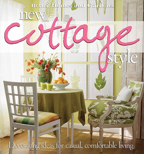 New Cottage Style: Decorating Ideas for Casual Comfortable Living (Better Homes & Gardens Decorating)