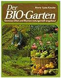 Der Bio-Garten - Gemüse, Obst und Blumen naturgemäss angebaut