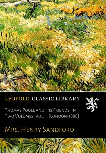 thomas-poole-and-his-friends-in-two-volumes-vol-i-london-1888
