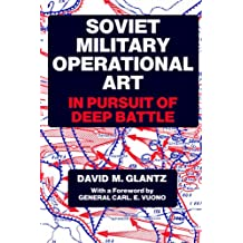 Soviet Military Operational Art: In Pursuit of Deep Battle (Soviet Russian Military Theory and Practice)