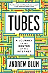 """""""Andrew Blum plunges into the unseen but real ether of the Internet in a journey both compelling and profound….You will never open an email in quite the same way again.""""—Tom Vanderbilt, New York Times bestselling author of Traffic   In Tubes, Andr..."""