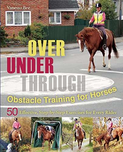 Download eBooks Free Over, Under, Through: Obstacle Training for Horses: 50 Effective, Step-By-Step Exercises for Every Rider