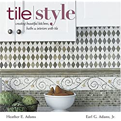 Tile Style: Creating Beautiful Kitchens, Baths, & Interiors With Tile