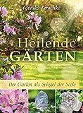 Heilende Gärten: Der Garten als Spiegel der Seele