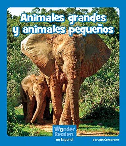 Animales Grandes Y Animales Pequeños (Wonder Readers Spanish Emergent) por Ann Corcorane