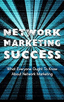 Network Marketing Success: What Everyone Ought To Know About Network Marketing (Pro, Prospect, Leaders, Sell, Build Book 1) (English Edition) von [MacDougal, James]