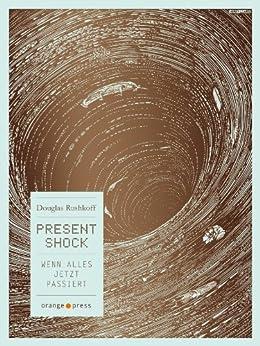 Present Shock: Wenn alles jetzt passiert