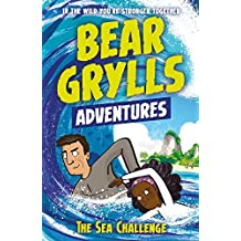 A Bear Grylls Adventure 4: The Sea Challenge: by bestselling author and Chief Scout Bear Grylls