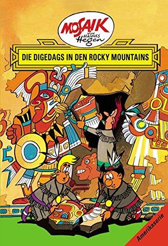 Mosaik von Hannes Hegen: Die Digedags in den Rocky Mountains (Mosaik von Hannes Hegen - Amerika-Serie)
