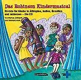 Das Robinson Kindermusical: Rechte für Kinder in Äthiopien, Indien, Brasilien und anderswo - Die CD -