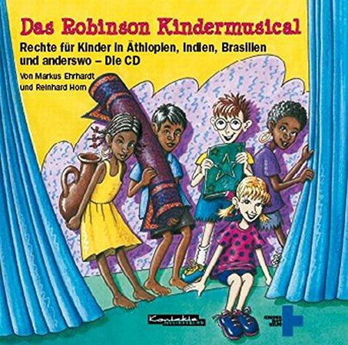 Das Robinson Kindermusical: Rechte für Kinder in Äthiopien, Indien, Brasilien und anderswo - Die CD