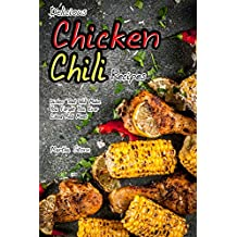 Delicious Chicken Chili Recipes: Dishes That Will Make You Forget You Ever Liked Red Meat (English Edition)