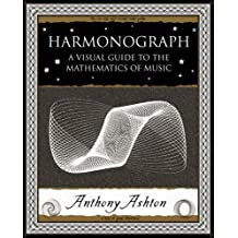 Harmonograph: A Visual Guide to the Mathematics of Music (Wooden Books Gift Book) by Anthony Ashton (2005-10-25)