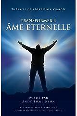 Transformer l'âme Eternelle - Thérapie de régression avancée Paperback