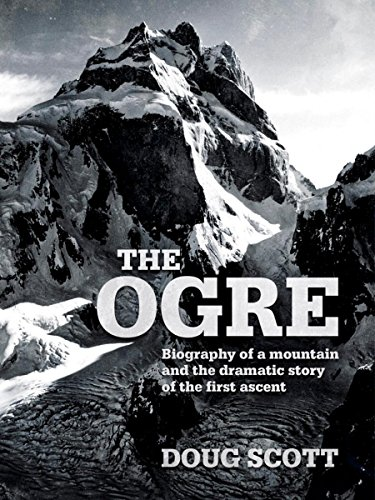 The Ogre: Biography of a mountain and the dramatic story of the first ascent (English Edition)