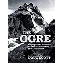 The Ogre: Biography of a mountain and the dramatic story of the first ascent