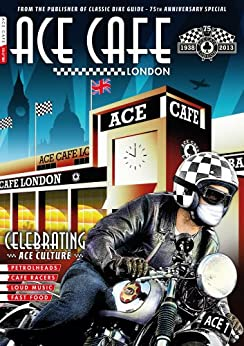 Ace Cafe London - 75th Anniversary Special 1938-2013 (English Edition) von [Pinchin, Gary]