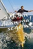 Ich bin dann mal segeln: Mein Traumtörn in 26 Etappen