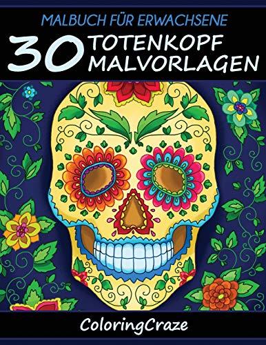 Malbuch für Erwachsene: 30 Totenkopf-Malvorlagen, Aus der Malbücher für Erwachsene-Reihe von ColoringCraze (Totenkopf Sammlung, Band 1) (Für Puzzles Halloween Erwachsene)