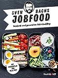 Sven Bachs Jobfood: Schlank und gesund im Arbeitsalltag - Mit Wochenplan und Meal Prep - Sven Bach