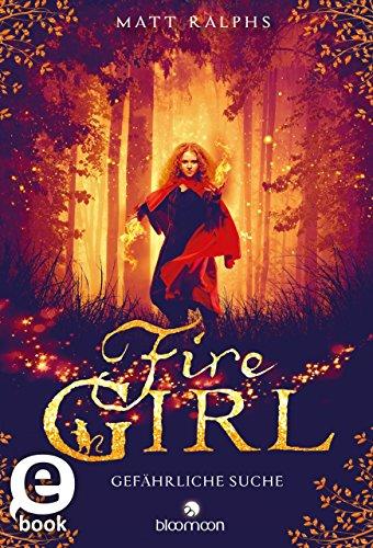 Fire Girl - Gefährliche Suche von [Ralphs, Matt]