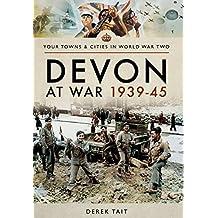 Devon at War 1939 45 (Towns & Cities in World War Two)