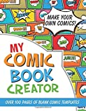 My Comic Book Creator!: Make Your Own Comics With Over 100 Pages of Blank Comic Templates (Blank Comic Books Collection)