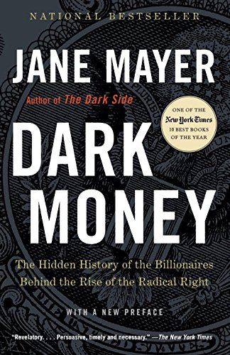 dark-money-the-hidden-history-of-the-billionaires-behind-the-rise-of-the-radical-right