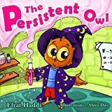Children's books: The Persistent Owl: Learn the important value of persistence! (A preschool bedtime picture book for children ages 3-8 7)