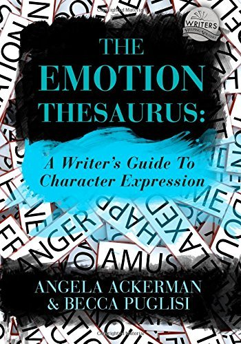 By Angela Ackerman The Emotion Thesaurus: A Writer's Guide To Character Expression