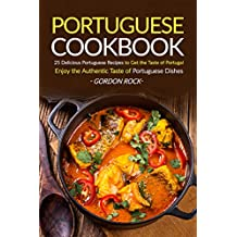 Portuguese Cookbook: 25 Delicious Portuguese Recipes to Get the Taste of Portugal - Enjoy the Authentic Taste of Portuguese Dishes (English Edition)