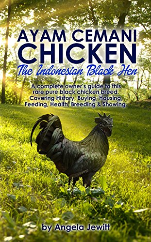 Ayam Cemani Chicken - The Indonesian Black Hen. A complete owner's guide to this rare pure black chicken breed. Covering History, Buying, Housing, Feeding, ... Breeding & Showing. (English Edition)