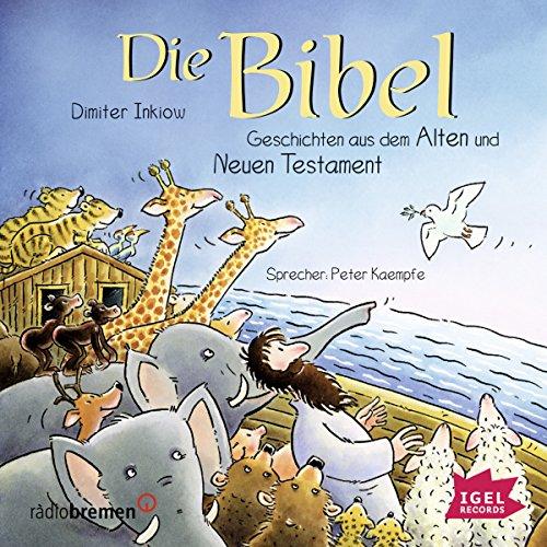 Die Bibel: Geschichten aus dem Alten und Neuen Testament (Kinder Audio-bibel)