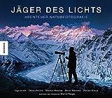 Jäger des Lichts: Abenteuer Naturfotografie - Ingo Arndt