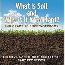 What Is Soil and Why is It Important?: 2nd Grade Science Workbook | Children's Earth Sciences Books Edition