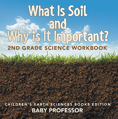 What Is Soil and Why is It Important?: 2nd Grade Science Workbook | Children's Earth Sciences Books Edition (English Edition)