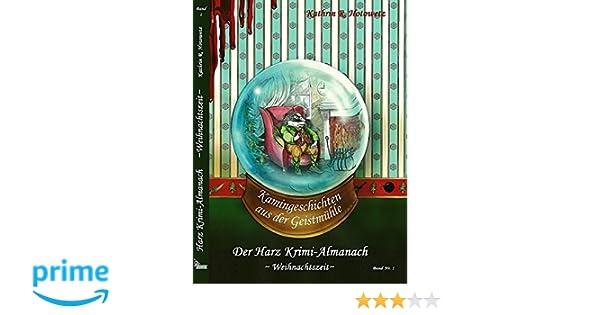Harz Krimi Almanach Band 1: Kamingeschichten Aus Der Geistmühle  ~Weihnachtszeit~: Amazon.de: Kathrin R. Hotowetz, Katrin Packebusch, A.  Steinbach: Bücher