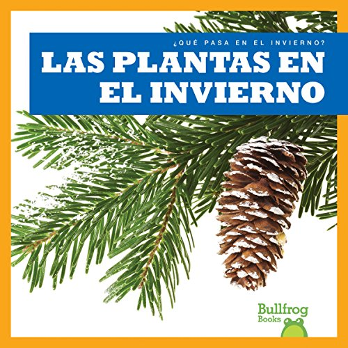 Las Plantas En El Invierno (Que Pasa En El Invierno? /What Happens in Winter?) por Jennifer Fretland VanVoorst