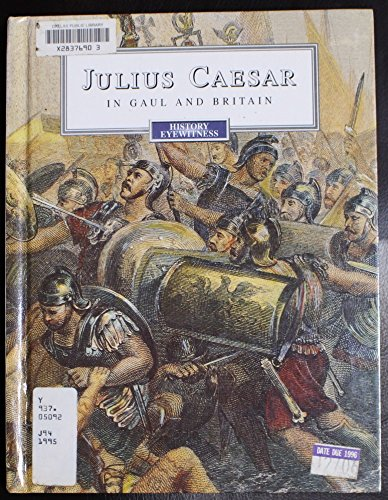Julius Caesar in Gaul and Britain (History Eyewitness)