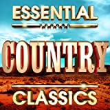 Essential Country Classics - The Top 30 Best Ever Country Music Hits Of All Time !