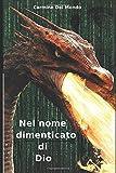 Scarica Libro Nel nome dimenticato di Dio (PDF,EPUB,MOBI) Online Italiano Gratis