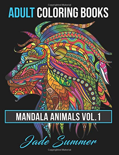 Adult Coloring Books: Animal Mandala Designs and Stress Relieving Patterns for Anger Release, Adult Relaxation, and Zen: Volume 1 (Mandala Animals) por Jade Summer