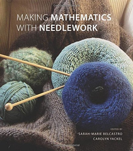 Making Mathematics with Needlework: Ten Papers and Ten Projects by sarah-marie belcastro (Editor), Carolyn Yackel (Editor) (12-Dec-2007) Hardcover