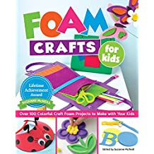 Foam Crafts for Kids: Over 100 Colorful Craft Foam Projects to Make With Your Kids