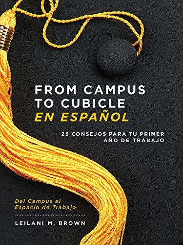 From Campus To Cubicle En Español: 25 Consejos Para Tu Primer Año De Trabajo por Leilani M. Brown